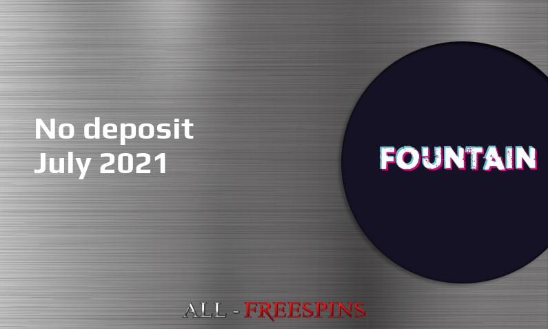 Latest Fountain no deposit bonus 20th of July 2021